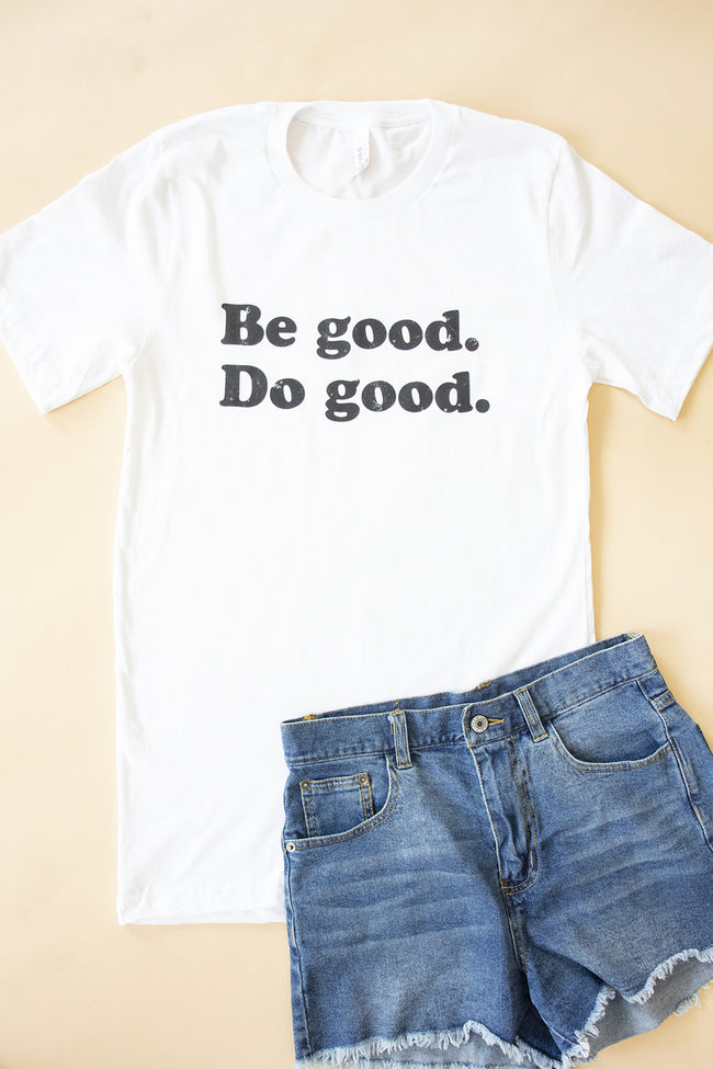 Be Good. Do Good. Graphic Tee