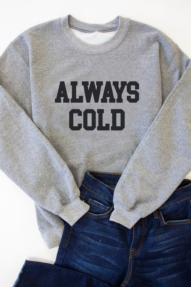 Always Cold Heather Grey Graphic Sweatshirt