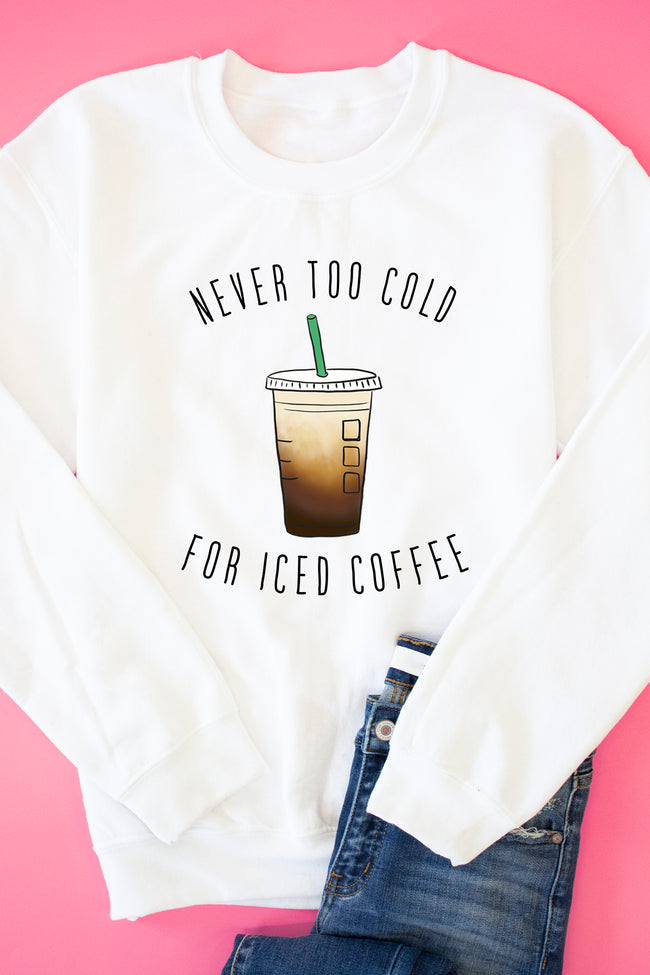 Never Too Cold For Iced Coffee White Graphic Sweatshirt