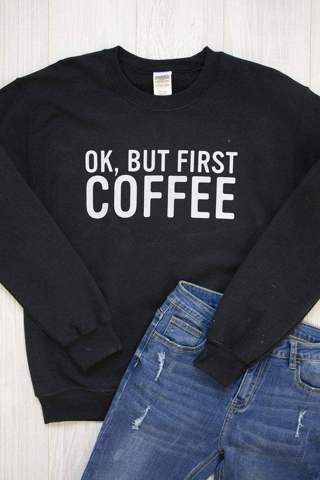 OK But First Coffee Graphic Sweatshirt