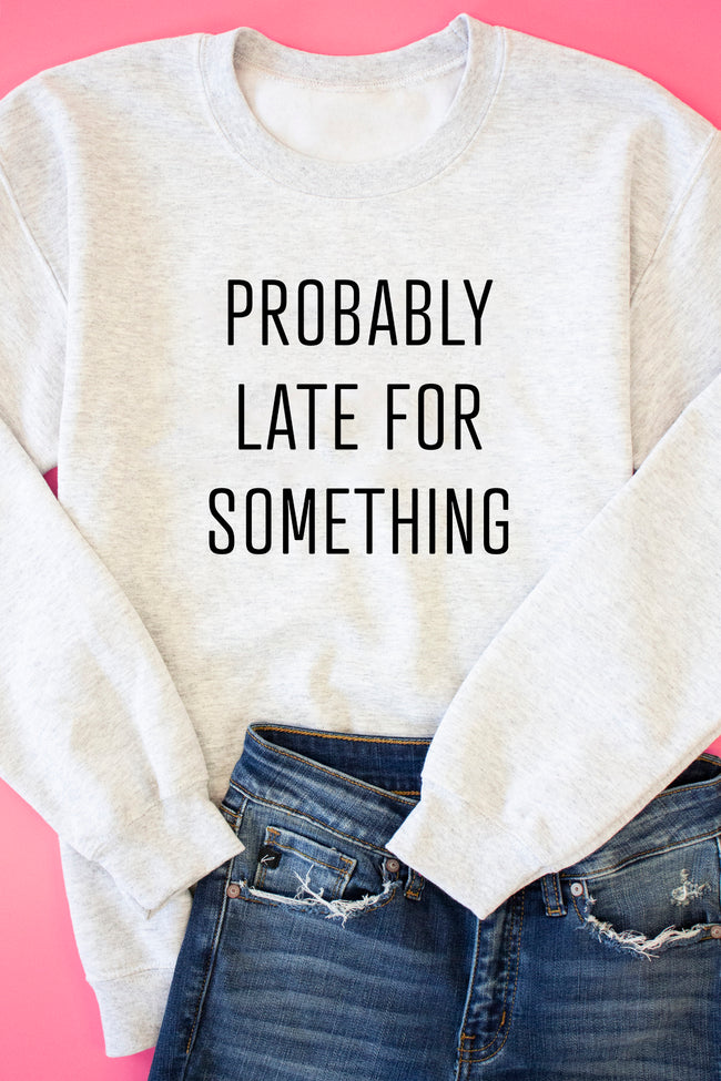 Probably Late For Something Ash Graphic Sweatshirt