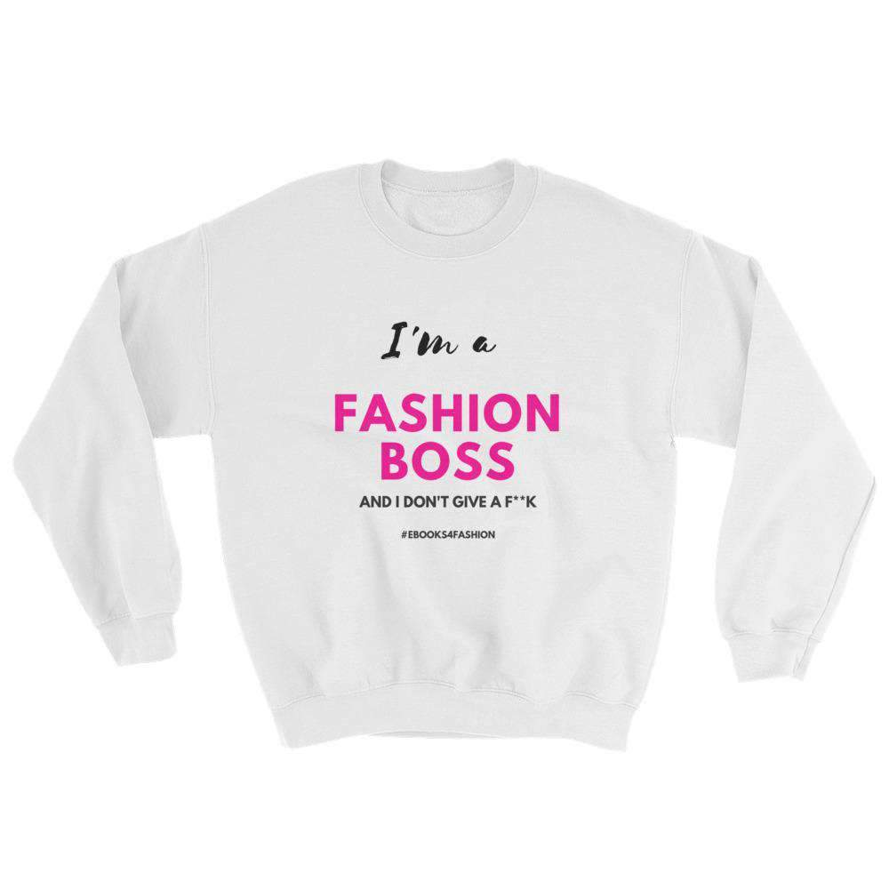 I'm a Fashion Boss (And I Don't Give a F**K) - Sweatshirt