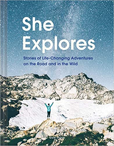 She Explores -  Stories of Life Changing Adventures on the Road and in the Wild