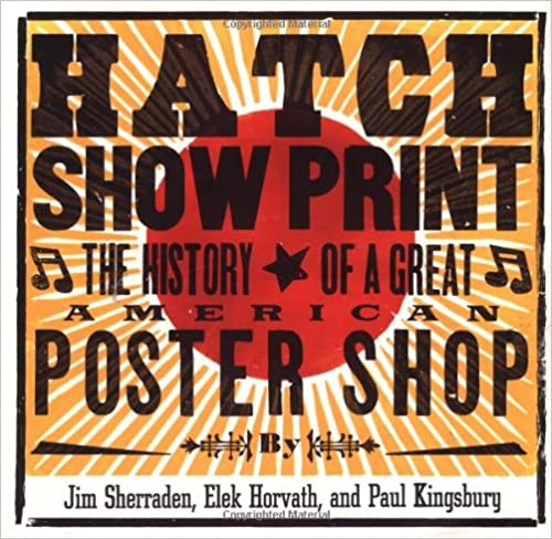 Hatch Show Print: The History of a Great American Poster