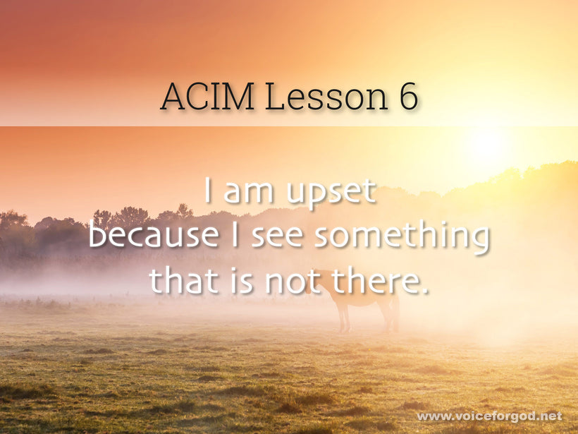 ACIM Lesson 6 - A Course in Miracles Workbook Lesson 6