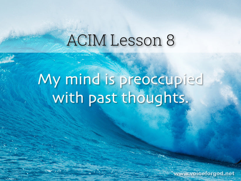 ACIM Lesson 8 - A Course in Miracles Workbook Lesson 8