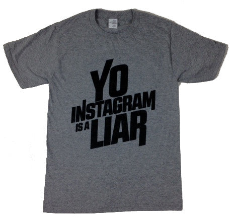 Yo Instagram is a Liar grey
