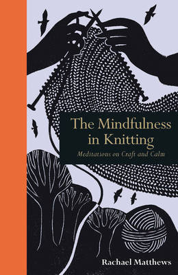 The Mindfulness in Knitting - Meditations on Craft and Calm