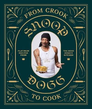 From Crook To Cook.  Platinum Recipes From The Boss DOggs Kitchen