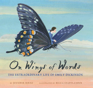 On Wings Of Words.  The Extraordinary Life of Emily Dickinson
