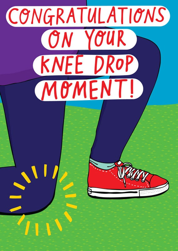 Congratulations On Your Knee Drop Moment!