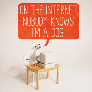 On The Internet, Nobody Knows I'm A Dog