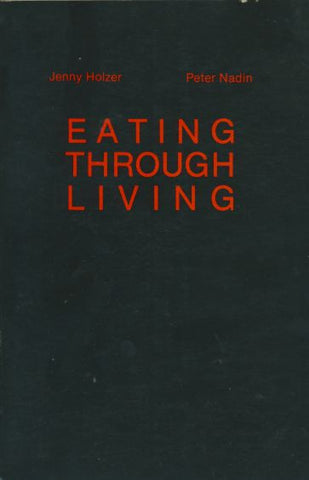 EATING THROUGH LIVING: Jenny Holzer, Peter Nadin