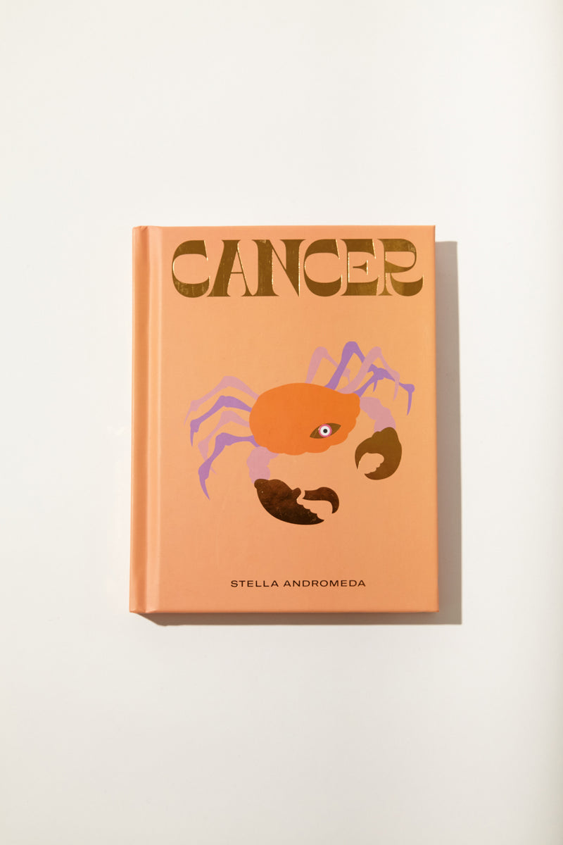 Cancer: How to Harness the Power of the Zodiac by Stella Andromeda