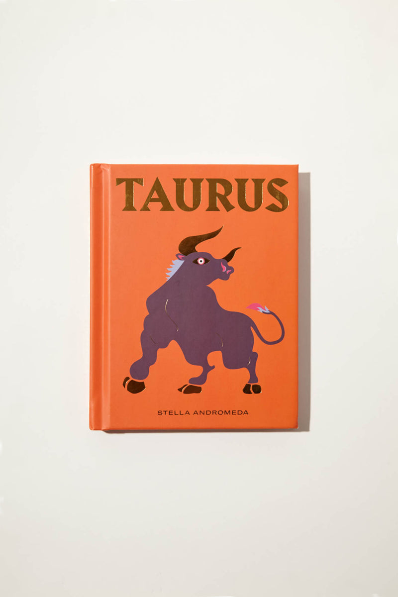 Taurus: How to Harness the Power of the Zodiac by Stella Andromeda
