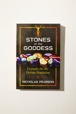 Stones of the Goddess - Crystals for the Divine Feminine by Nicholas Pearson