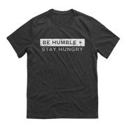 Be Humble + STAY HUNGRY Tee