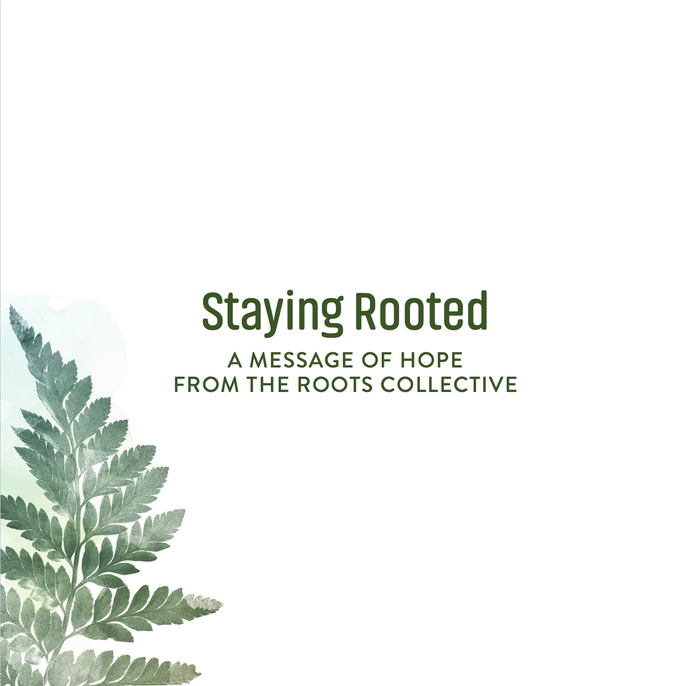 Staying Rooted: A Message of Hope from the Roots Collective