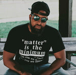 Matter is the minimum T-shirt