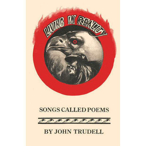 JOHN TRUDELL LIVING IN REALITY: Songs Called Poems