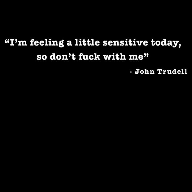 JOHN TRUDELL A Little Sensitive T-Shirt