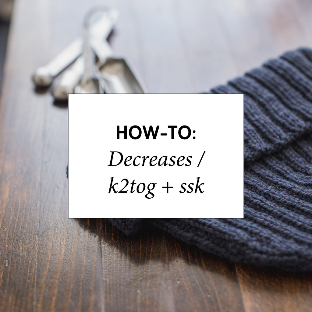How-To: Decreases / k2tog + ssk