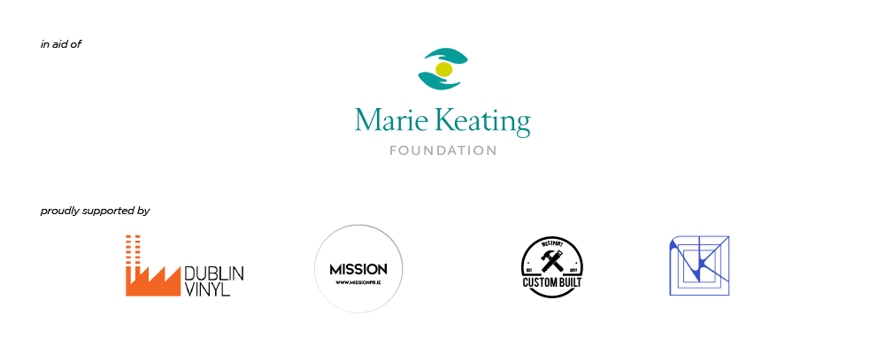 In aid of The Marie Keating, proudly supported by Dublin Vinyl, Mission PR, Custom Built Ireland and Natalie Keville Design.