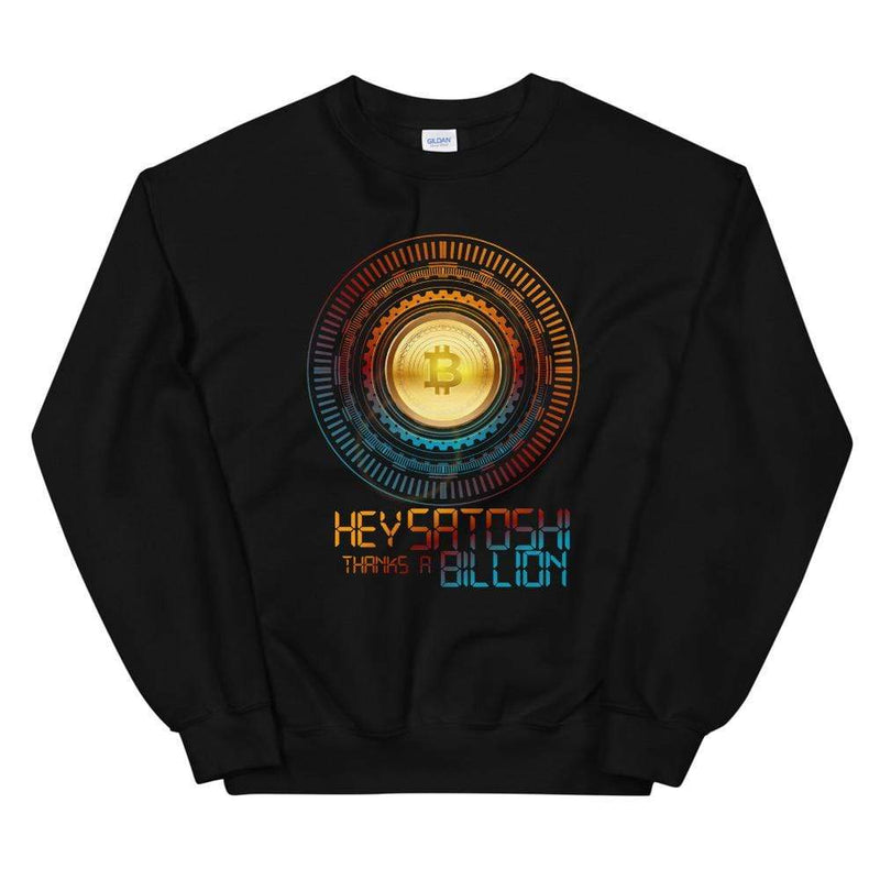 Hey Satoshi, Thanks a Billion Bitcoin Unisex Sweatshirt