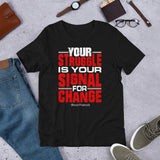 Your Struggle is Your Signal For Change | Short-Sleeve Unisex T-Shirt