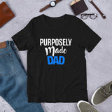 Purposely Made Dad | Short-Sleeve Unisex T-Shirt