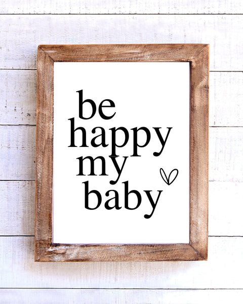 """Be Happy My Baby"" Printable Wall Art"