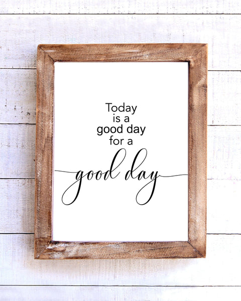"""Today is a Good Day for a Good Day"" Printable Wall Art"