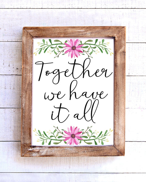 """Together we have it all"" Printable Wall Art - Floral"