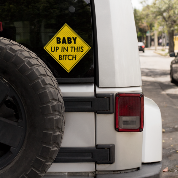 Baby Up In This Bitch Vinyl Decal