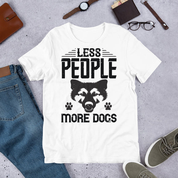 Less People More Dogs Unisex T-Shirt This t-shirt is everything you've dreamed of and more. It feels soft and lightweight, with the right amount of stretch. It's comfortable and flattering for both men and women.