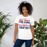 We Share One Heart One Home And One Glorious Destiny Donald Trump 2020 Unisex T-Shirt