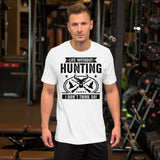 Life Without Hunting I Don't Think So Unisex T-Shirt