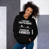 I Ask God For Patience He Made Me An Elk Hunter Unisex Hoodie