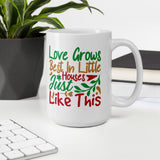 Love Grows Best In Little Houses Just Like This Christmas Mug