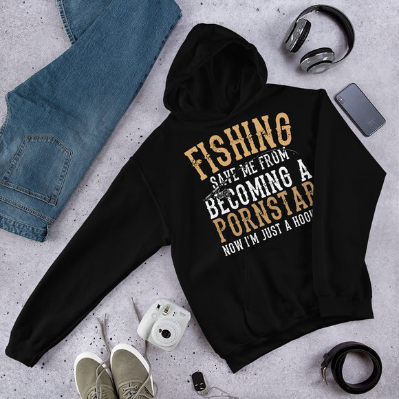 Fishing Save Me From Becoming A Pornstar Now I'm Just A Hooker Funny Unisex Hoodie
