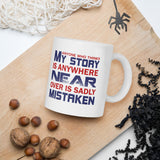 Anyone Who Thinks My Story Is Anywhere Near Over Is Sadly Mistaken Donald Trump 2020 Mug