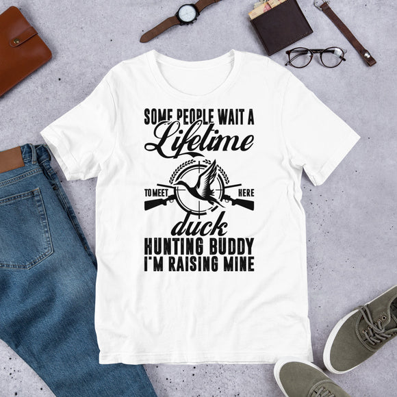 Some People Wait A Lifetime To Meet Here Duck Hunting Buddy I'm Rising Mine Waterfowl Hunter Unisex T-Shirt