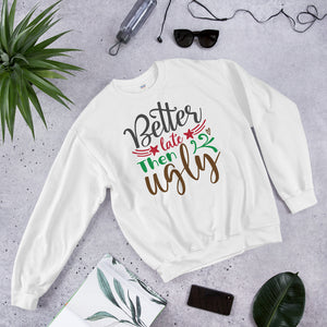 Better Late Then Ugly Christmas Unisex Sweatshirt