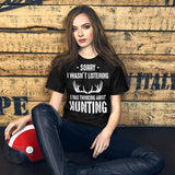 Sorry I Wasn't Listening I Was Thinking About Hunting Funny Unisex T-Shirt