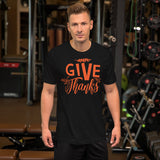 Give Thanks Gift Thanksgiving And Fall Unisex T-Shirt