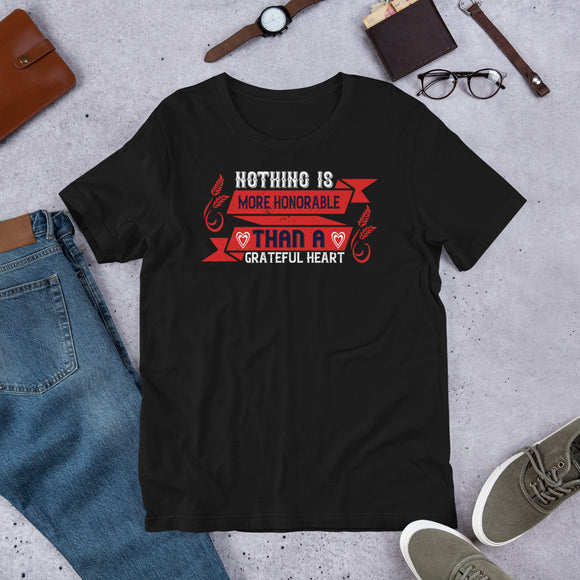 Nothing Is More Honorable Than A Grateful Heart Thanksgiving And Fall Gift Unisex T-Shirt
