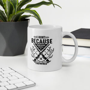 I Hunt Because Punching People Is Frowned Upon Hunting Gift Mug