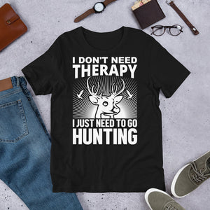 I Don't Need Therapy I Just Need To Go Hunting Funny Unisex T-Shirt