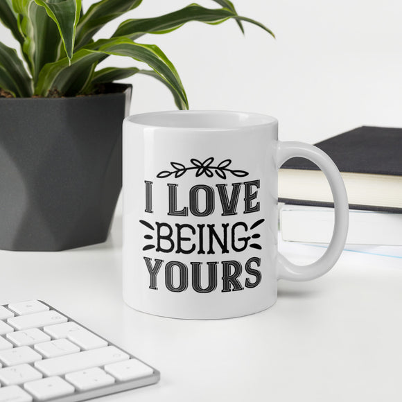 I Love Being Yours Coffee Mug