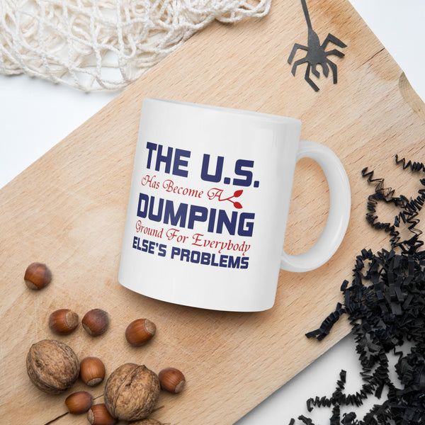 The US Has Become Dumping Ground For Everybody Else's Problems Donald Trump 2020 Mug